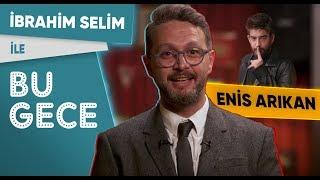 İbrahim Selim ile Bu Gece: Enis Arıkan, 90'lar Türkçe Pop, Bu Cidden Oldu mu? Rap Battle!