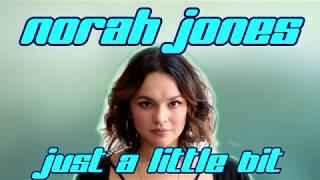 Norah Jones - Just a little bit (Lyrics video)