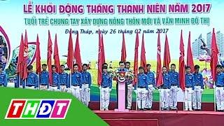 Lễ phát động Tháng Thanh niên 2017 (Đồng Tháp)   THDT