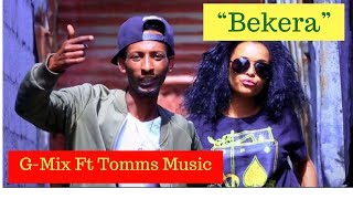 G-Mix Ft Tomms Music - Bekera [NEW! Ethiopian Music Video 2017] Official Video