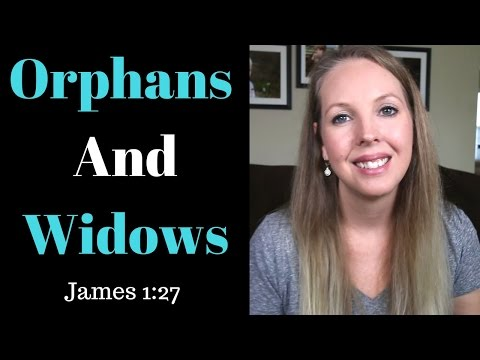 Orphans and Widows - James 1:27