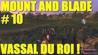 Mount and Blade #10 - Vassal du Roi !