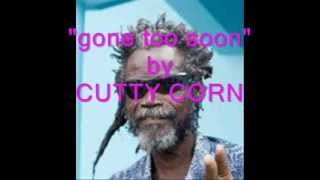 GONE TOO SOON BY CUTTY CORN