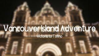 Vancouver Island Adventure pt. 1: Victoria to Tofino