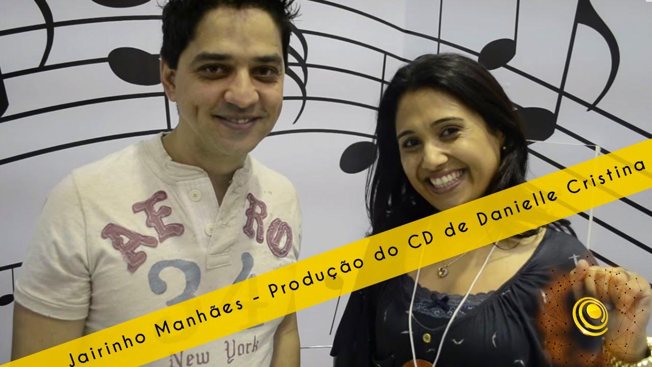 Jairinho Manhães - Produção do CD de Danielle Cristina - YouTube