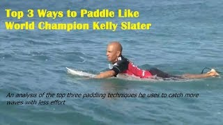 Top 3 Ways to Paddle Like World Champion Kelly Slater - Surfing Paddling Technique Revealed