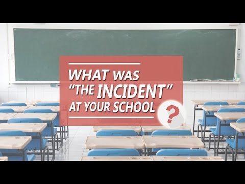 "What was ""the incident"" at your school? /ASK"