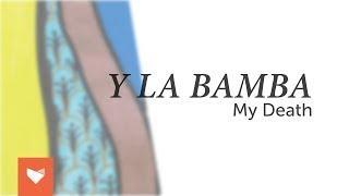 Y La Bamba - My Death
