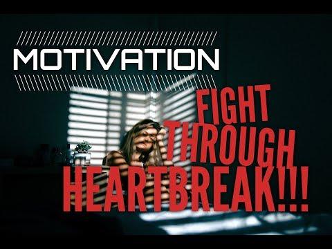 FIGHT THROUGH HEARTBREAK!!! MOTIVATIONAL VIDEO FOR WHEN YOU'RE HEARTBROKEN