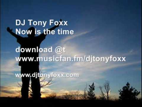 DJ Tony Foxx Now is the Time