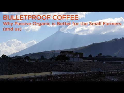 Bulletproof Coffee – Why Passive Organic is Better for the Small Farmers