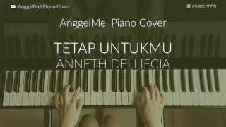 Download Tetap Untukmu - Anneth Delliciea (Piano Cover) with Lyrics by Anggel Mel