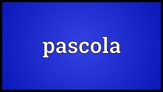 Pascola Meaning