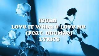 Ieuan - Love it when u love me feat. Drumaq (lyrics)