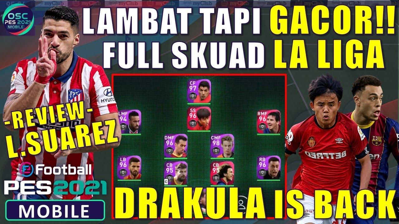 SUAREZ DRAKULA LAMBAT TAPI GACOR !! FULL SKUAD LA LIGA SPANISH LEAGUE EFOOTBALL PES 2021 MOBILE