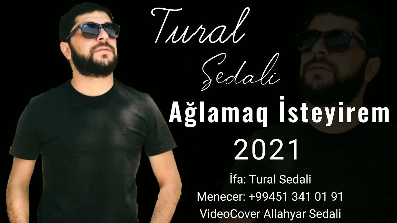 Tural Sedali - Aglamaq Isteyirem 2021