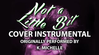 Not a Little Bit (Cover Instrumental) [In the Style of K. Michelle]