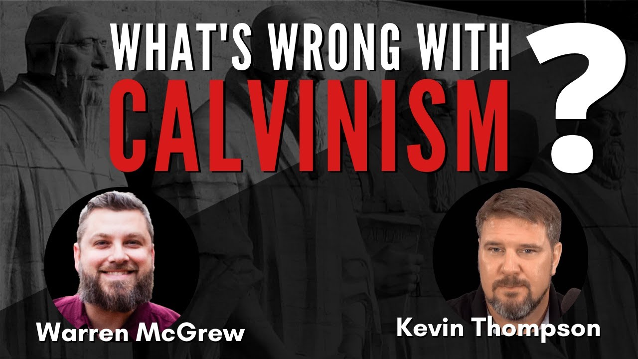What's Wrong With Calvinism? w/ Kevin Thompson