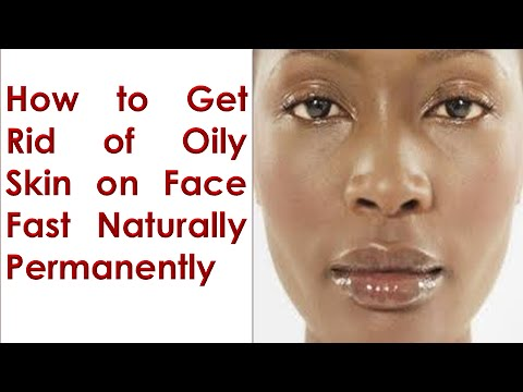 How To Get Rid Of Oily Face Naturally
