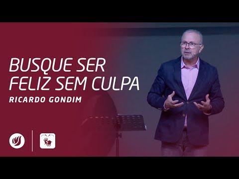 BUSQUE SER FELIZ SEM CULPA | Ricardo Gondim