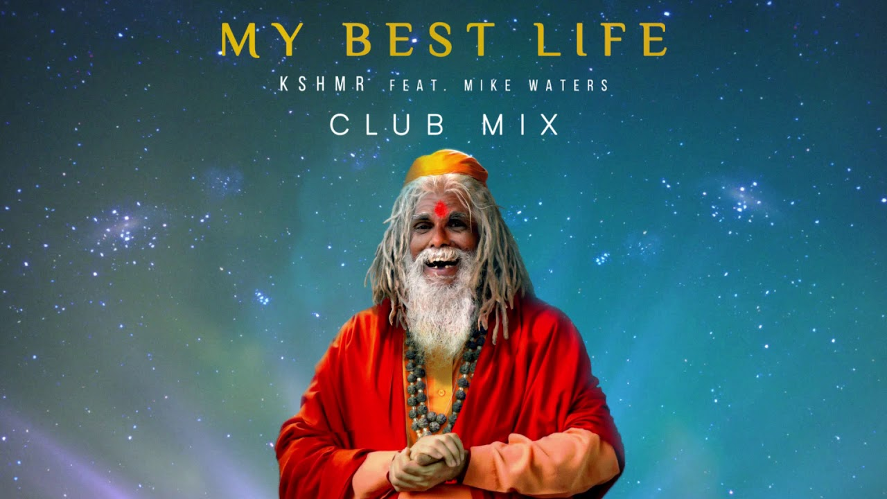 KSHMR - My Best Life (feat  Mike Waters) [Club Mix]