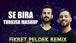 TURKISH MASHUP - Se Bıra (Fikret Peldek Remix) Resimi