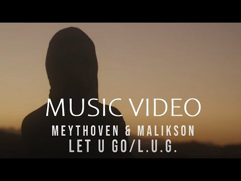 LET U GO | L.U.G. | MEYTHOVEN & MALIKSON | 4K MUSIC VIDEO