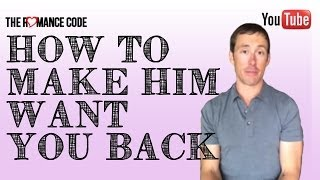 How To Make Him Want You Back And Make Him Love You