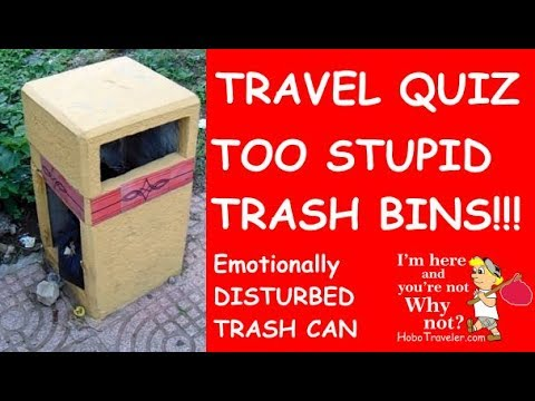 Travel Quiz, How to Deal With Truly Stupid Trash Bins? Responsible Travel