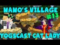 MINECRAFT - Nano's Village #13 - Yogscast Cat Lady (Yogscast Complete Mod Pack)