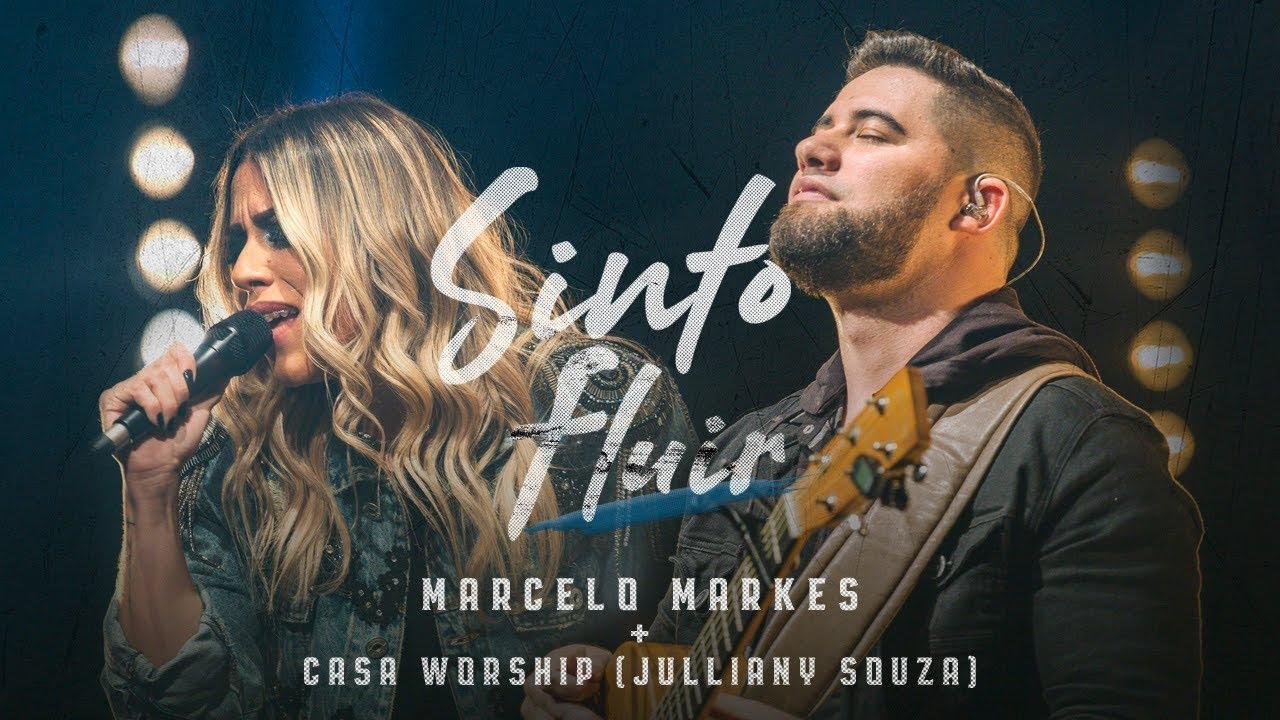 Sinto Fluir - Marcelo Markes + Casa Worship (Julliany Souza)