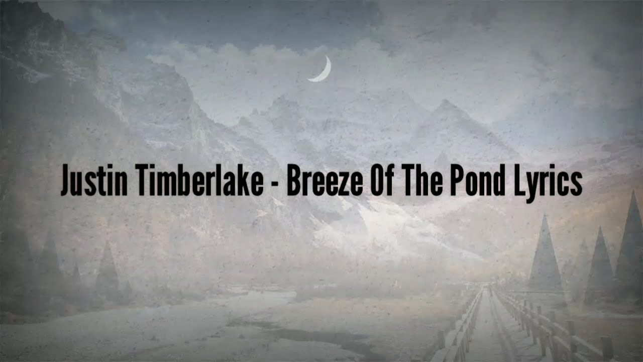 justin-timberlake-breeze-off-the-pond-lyrics-lyrics4u