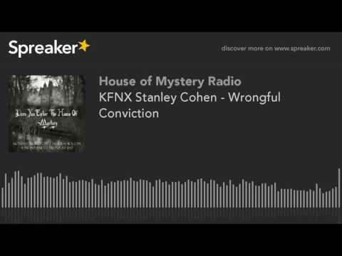 KFNX Stanley Cohen - Wrongful Conviction