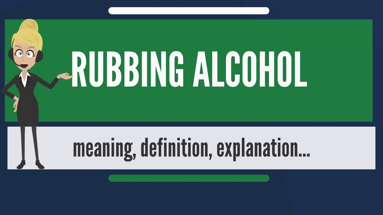 What is RUBBING ALCOHOL? What does RUBBING ALCOHOL mean? RUBBING ALCOHOL  meaning & explanation