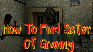 How To Find Sister Of Granny In The Granny Game