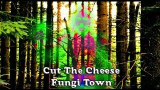 Cut The Cheese - Fungi Town (Official)