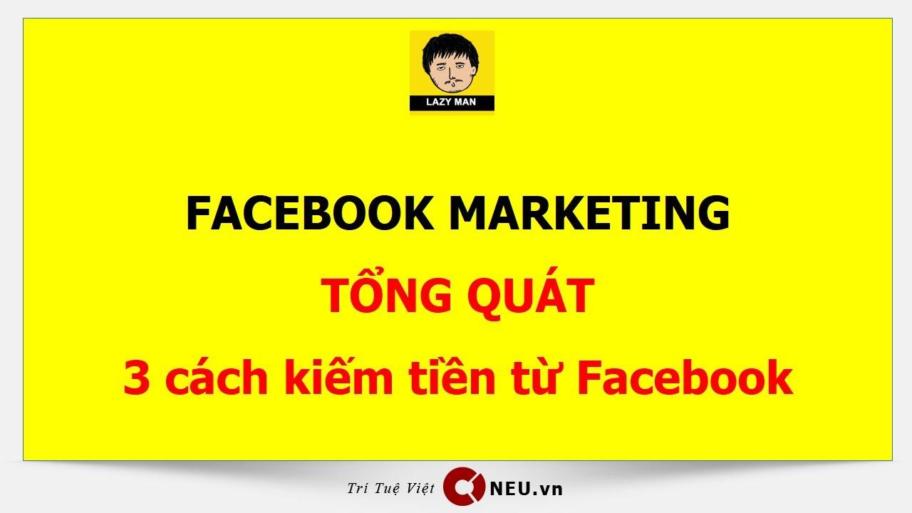 Facebook marketing căn bản và 3 cách kiếm tiền từ Facebook| Lazy Man