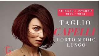 TAGLI capelli donna corti medi e lunghi AUTUNNO/INVERNO 2017 2018