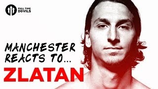 Manchester Reacts To... ZLATAN IBRAHIMOVIC!!!
