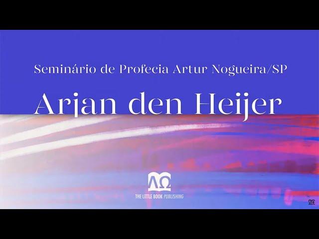 O 45º Presidente - Parte 1 - Arjan den Heijer | Seminário de Profecia Artur Nogueira (MARÇO / 2017)