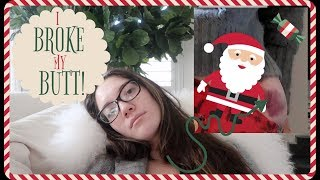 I BROKE MY BUTT!!!! VLOGMAS Day 5