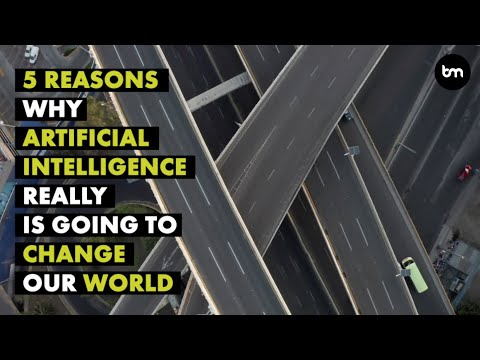 5 Reasons Why Artificial Intelligence Really Is Going To Change The World
