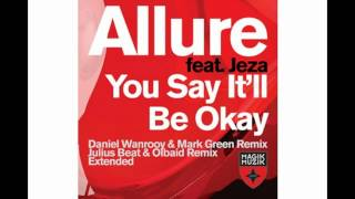 Download Allure featuring Jeza - You Say It'll Be Okay (Daniel Wanrooy & Mark Green Remix) MP3 song and Music Video