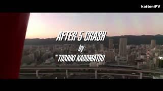 AFTER 5 CRASH (HD-Refine&Re-edit)