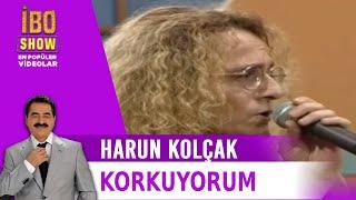 Harun Kolçak -  Korkuyorum (İbo Show)