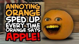 Annoying Orange - Sped Up Every Time Orange s...