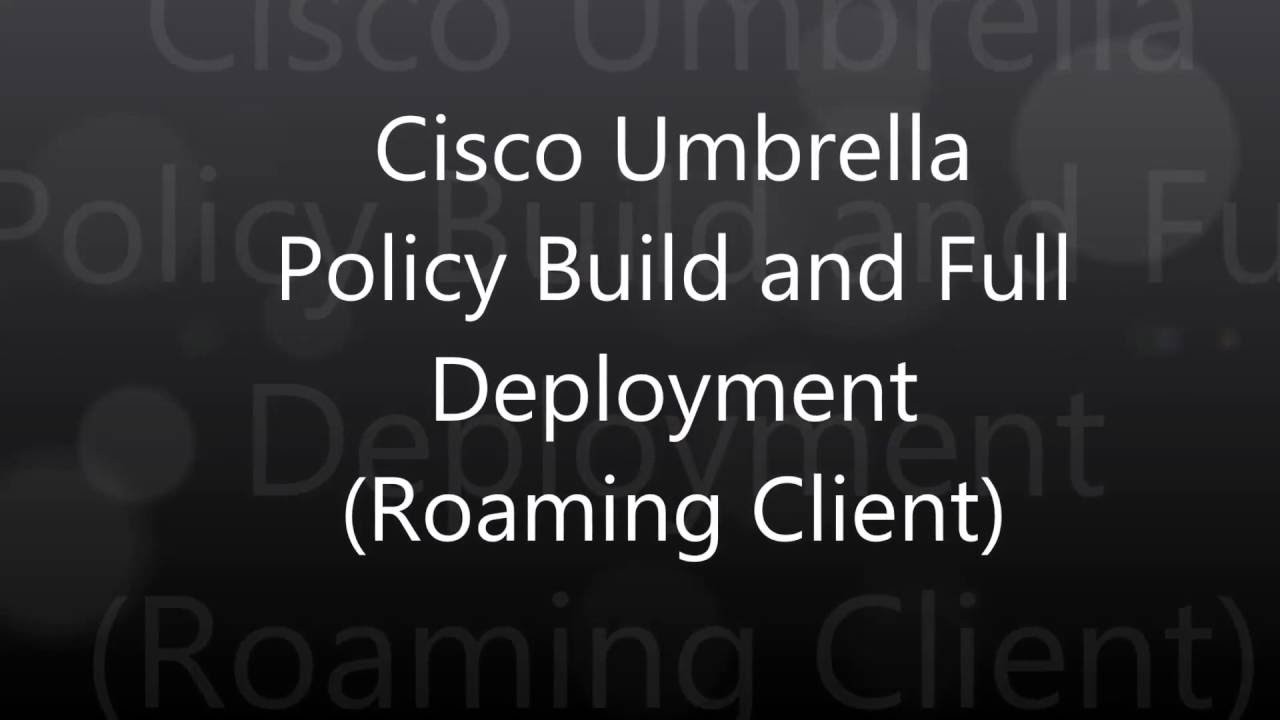 2  Cisco Umbrella: Policy Build and Full Deployment (Roaming Client)