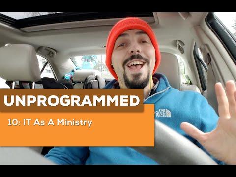 Unprogrammed 10: IT As A Ministry