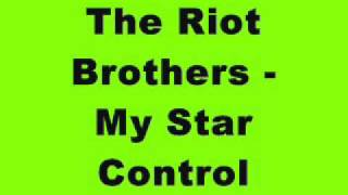 The Riot Brothers - My Star Control