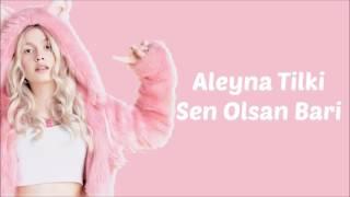 Aleyna Tilki - Sen Olsan Bari Lyrıcs